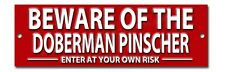 BEWARE OF THE DOBERMAN PINSCHER ENTER AT YOUR OWN RISK METAL SIGN. WARNING