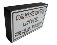 Our House was Tidy Last Week Sorry You Missed It Wooden Wall Art Quote Sign