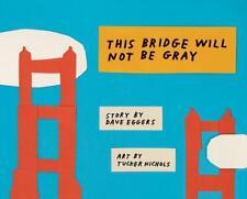 This Bridge Will Not Be Gray von Dave Eggers (2018, Gebundene Ausgabe)