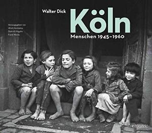 Walter Dick, Köln Menschen 1945-1960 von Walter Dick (2014, Gebundene Ausgabe)