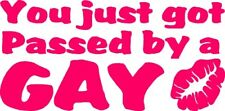 You just got passed by a GAY - funny car decal sticker bumper window 20x10