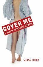 Class in America Ser.: Cover Me : A Health Insurance Memoir by Sonya Huber...