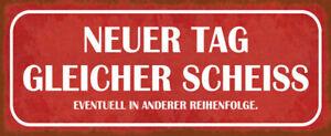Neuer Tag gleicher Scheiss Blechschild Schild gewölbt Tin Sign 10 x 27 cm K0382