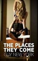 The Places They Come: The Diary of a Cuckold by Guy New York (English) Paperback