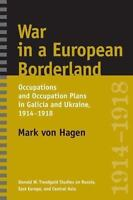 War in a European Borderland: Occupations and Occupation Plans in Galicia and...