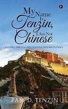 My Name Is Tenzin, I Am Not Chinese: An Exile Tibetan Lad's College Memoirs in I