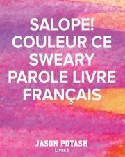Salope! Couleur Ce Sweary Parole Livre Francais - Livre 1 by Jason Potash...