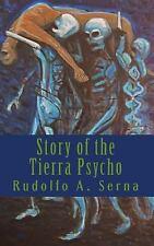 Story of the Tierra Psycho by Rudolfo A. Serna (2010, Paperback)
