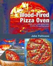 Wood-Fired Pizza Oven : Make Your Own Pizza Oven, Create the Perfect Pizza: B...