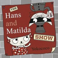 The Hans and Matilda Show (Hans & Matilda 2), Yokococo, New