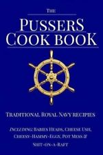 The Pussers Cook Book: Traditional Royal Navy Recipes by Paul White...