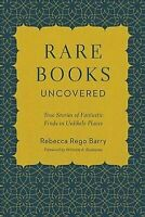 Rare Books Uncovered: True Stories of Fantastic Finds in Unlikely Places by Reg