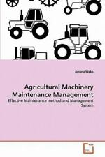 Agricultural Machinery Maintenance Management: Effective Maintenance Method A...