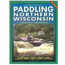 Paddling Northern Wisconsin: 85 Great Trips by Canoe and Kayak Trails Book Guid
