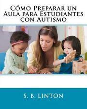 C�mo Preparar un Aula para Estudiantes con Autismo by S. Linton (2011,...