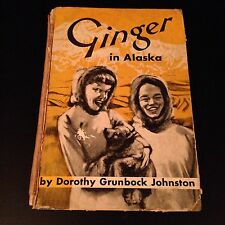 GINGER IN ALASKA By Dorothy Grunbock Johnston 1951 Hardback Van Kampen Press USA