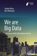 We Are Big Data : The Future of Our Information Society by Sander Klous and...