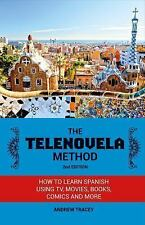 The Telenovela Method, 2nd Edition : How to Learn Spanish Using TV, Movies,...