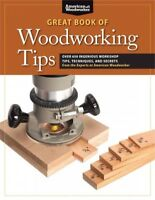 Great Book of Woodworking Tips : Over 650 Ingenious Workshop Tips, Techniques...