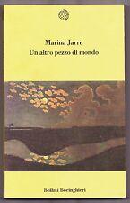 UN ALTRO PEZZO DI MONDO MARINA JARRE BOLLATI BORINGHIERI 1997