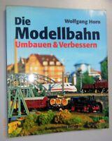 Die Modellbahn = Umbauen u.Verbessern Band 3  Wolfgang Horn *