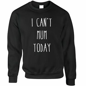 Novelty Mother's Day Jumper I Can't Mum Today Slogan Joke Parenting