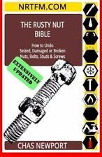 The Rusty Nut Bible~Undo Seized Damaged Broken Nuts~Bolts~Screws~NEW! scta