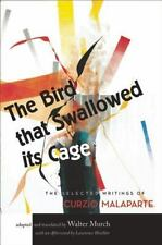 The Bird That Swallowed Its Cage : The Selected Writings of Curzio Malaparte...
