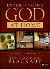 Experiencing God at Home : A Bible Study for Parents by Richard Blackaby and Tom