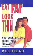 Eat Fat, Look Thin: A Safe and Natural Way to Lose Weight Permanently, Second E