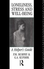 Loneliness, Stress and Well-Being : A Helper's Guide by P. M. Murphy and G....