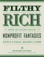 Filthy Rich: How to Turn Your Nonprofit Fantasies into Cold, Hard Cash: 2nd