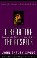 Liberating The Gospels: Reading The Bible With Jewish Eyes: By John Shelby Spong