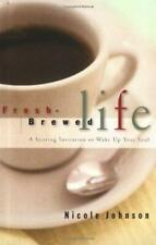 Fresh Brewed Life : A Stirring Invitation to Wake up Your Soul