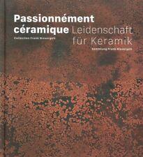 Passionnément Céramique. Collection Frank Nievergelt. Leidenschaft Fuer Keramik.