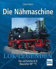 Die Nähmaschine -Die sächsische IV K (Baureihe 99-51-60 von Lothar Weber