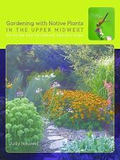 Gardening with Native Plants in the Upper Midwest: Bringing the Tallgrass Prairi