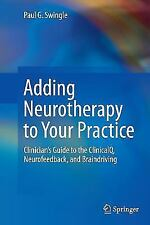 Adding Neurotherapy to Your Practice : Clinician's Guide to the ClinicalQ,...