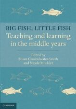 Big Fish, Little Fish : Teaching and Learning in the Middle Years: By Groundw...