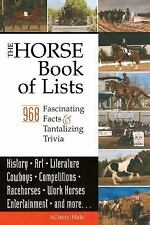 Horse Book of Lists : 968 Fascinating Facts and Tantalizing Trivia by Cindy...