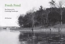 Fresh Pond: The History of a Cambridge Landscape by Sinclair, Jill