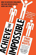 Achieve the Impossible, Good Condition Book, Whyte, Professor Greg, ISBN 9780593