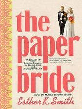 The Paper Bride: Wedding DIY from Pop-the-Question to Tie-the-Knot and-ExLibrary