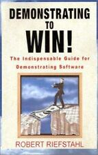 Demonstrating to Win! : The Indispensable Guide for Demonstrating Software by...