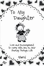To My Daughter: Love and Encouragement to Carry with You on Your Journey Through