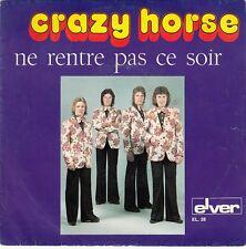 45 T SP  CRAZY HORSE *NE RENTRE PAS CE SOIR* (MADE IN BELGIUM)