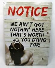 Notice We Ain't Got Nothin' Here Worth You Dying For! Novelty Metal Gun Sign