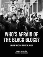 Who's Afraid of the Black Blocs? : Anarchy in Action Around the World, Paperb...