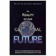 The Reality of Our Global Future : How Five Unstoppable High-Tech Trends Will...