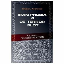 Iran Phobia and US Terror Plot: a Legal Deconstruction by Kaveh Afrasiabi...